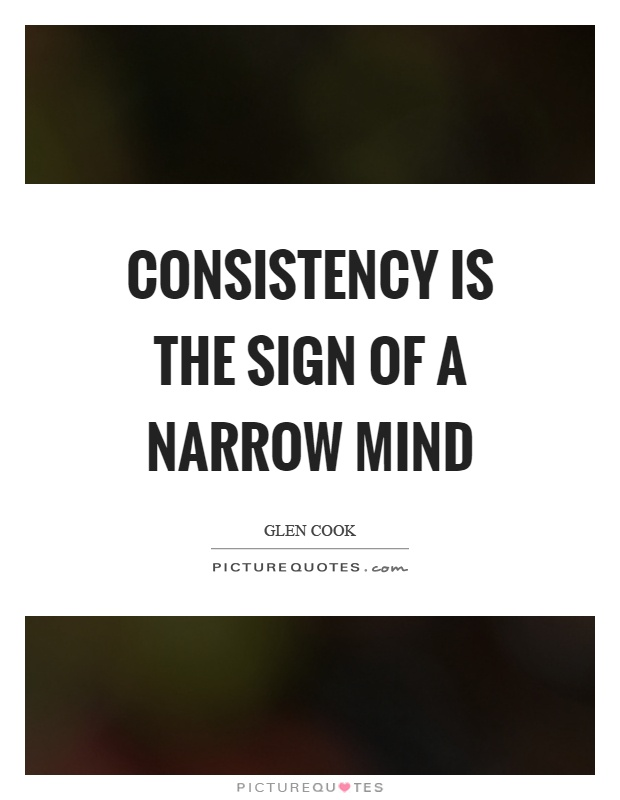 Narrow Foyer Quotes : Consistency is the sign of a narrow mind picture quotes
