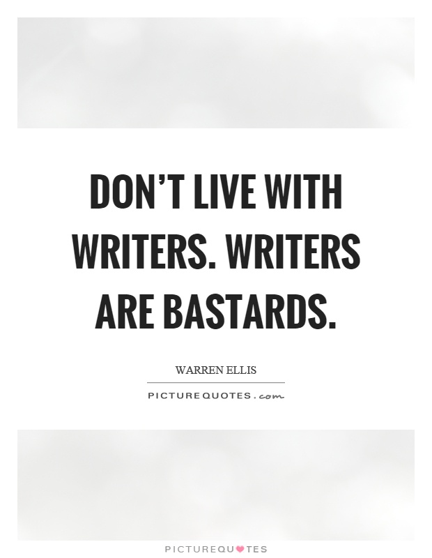 Don't live with writers. Writers are bastards Picture Quote #1