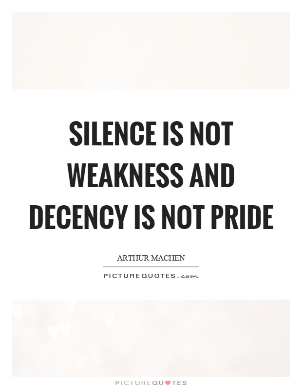 Silence is not weakness and decency is not pride Picture Quote #1