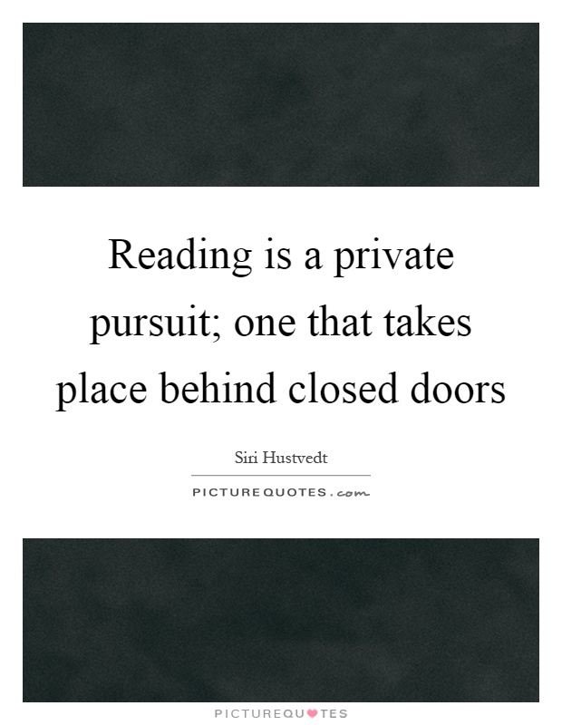 Reading is a private pursuit; one that takes place behind closed doors Picture Quote #1