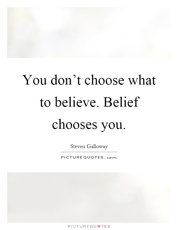 You don't choose what to believe. Belief chooses you Picture Quote #1