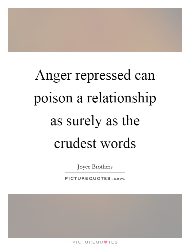 Anger repressed can poison a relationship as surely as the crudest words Picture Quote #1