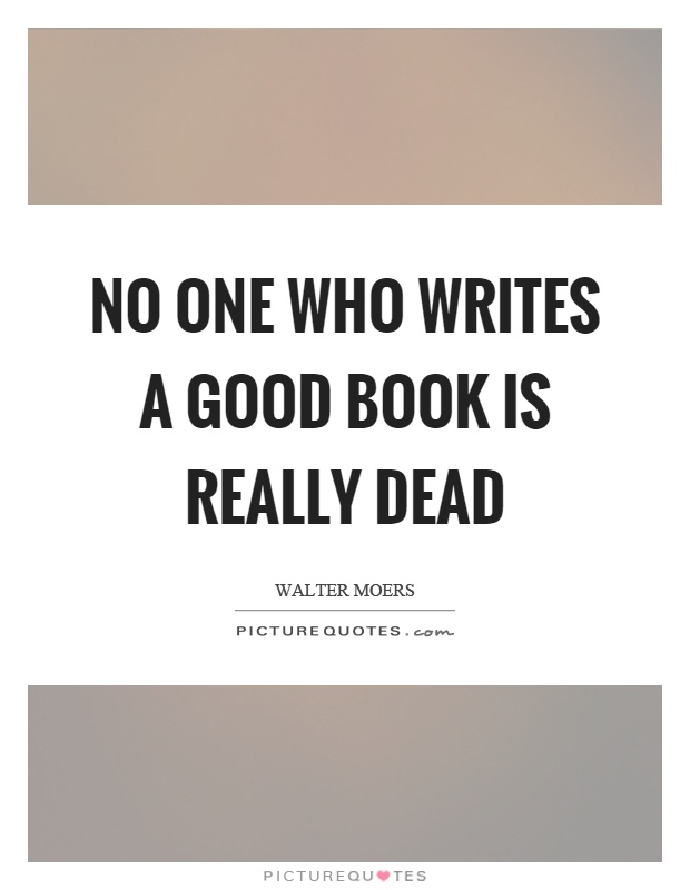 No one who writes a good book is really dead Picture Quote #1