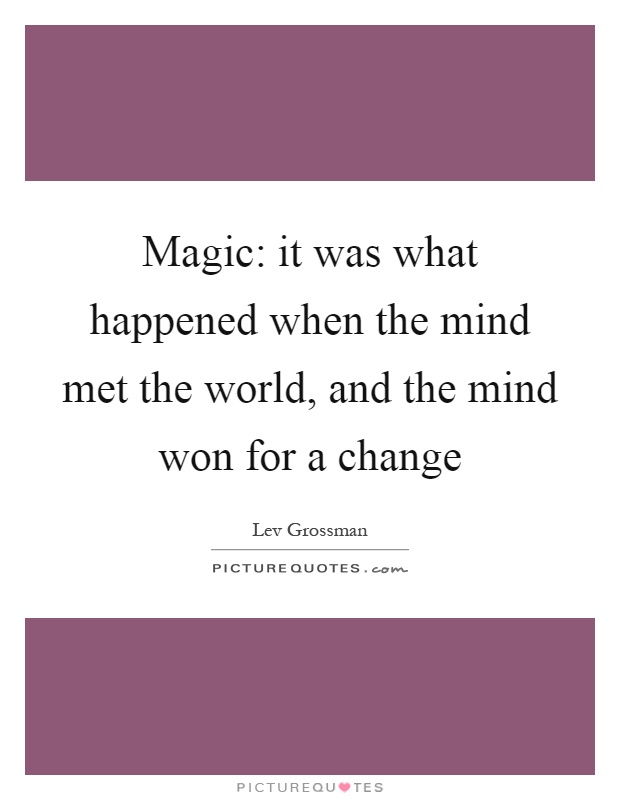 Magic: it was what happened when the mind met the world, and the mind won for a change Picture Quote #1