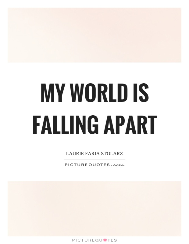 My world is falling apart Picture Quote #1