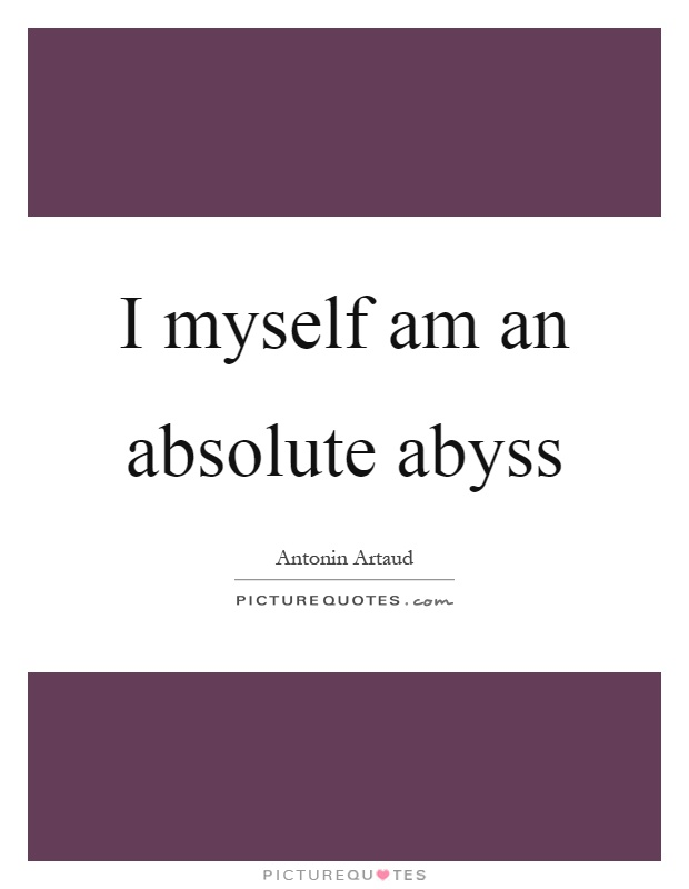 I myself am an absolute abyss Picture Quote #1