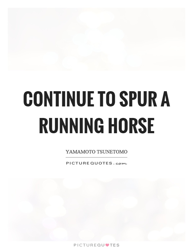 Continue to spur a running horse Picture Quote #1