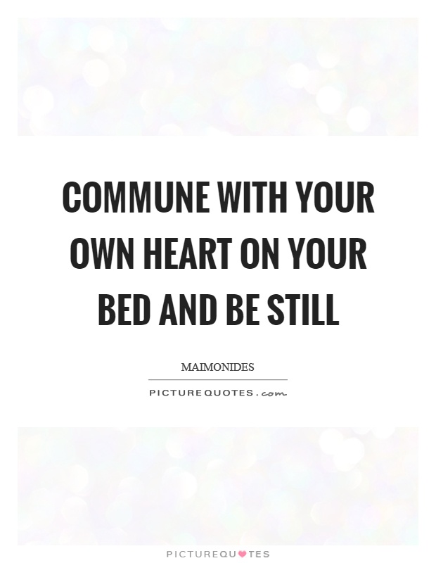 Commune with your own heart on your bed and be still Picture Quote #1