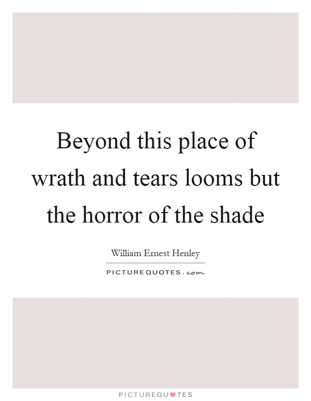Beyond this place of wrath and tears looms but the horror of the shade Picture Quote #1