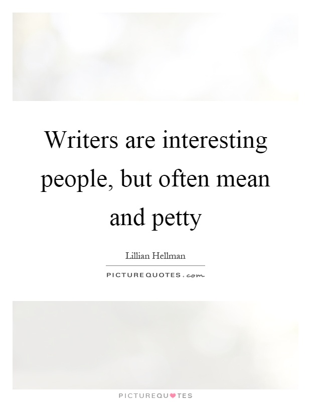 Writers are interesting people, but often mean and petty Picture Quote #1