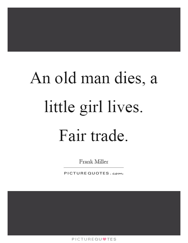 An Old Man Dies A Little Girl Lives Fair Trade Picture Quotes