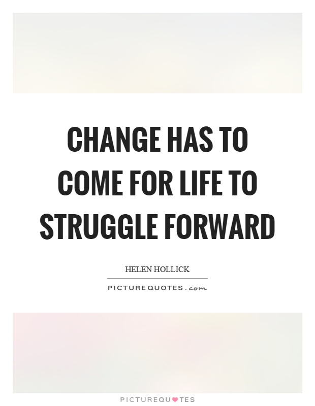 Change has to come for life to struggle forward Picture Quote #1