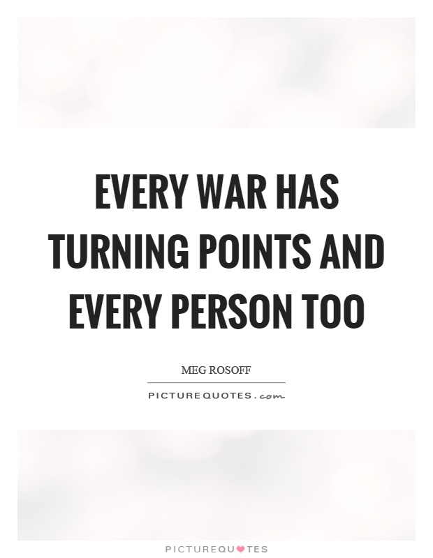Every war has turning points and every person too Picture Quote #1