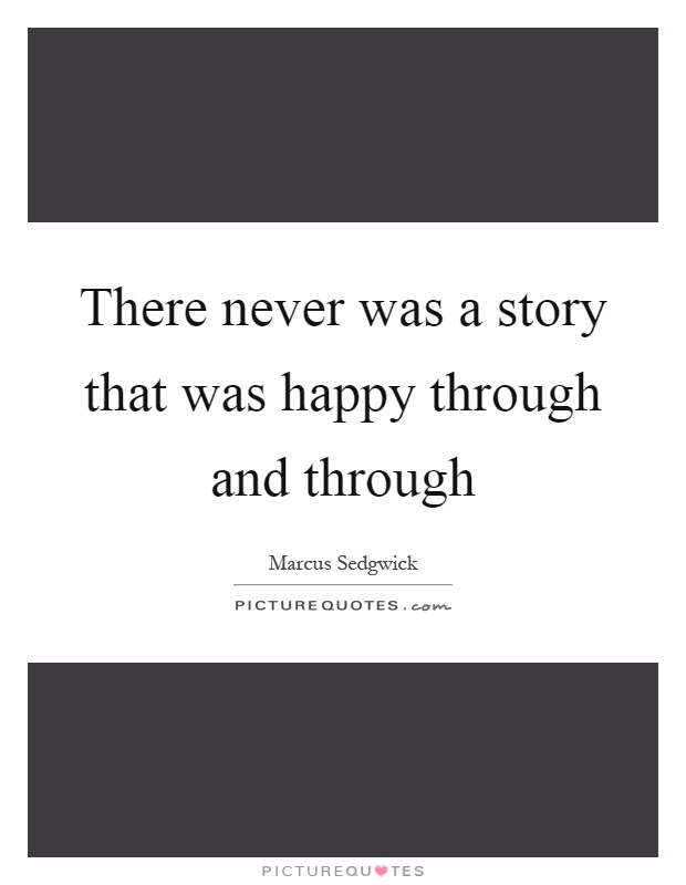 There never was a story that was happy through and through Picture Quote #1