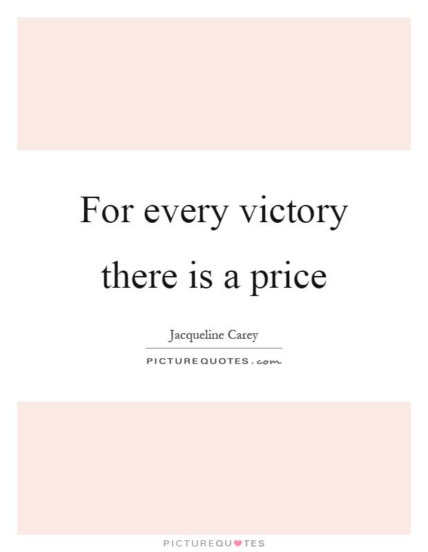 For every victory there is a price Picture Quote #1