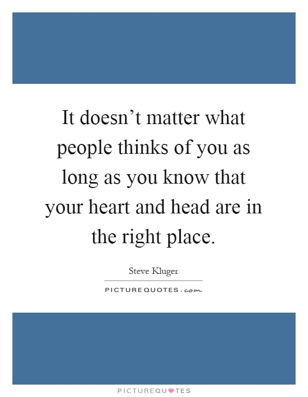 It Doesn't Matter What People Thinks Of You As Long As You