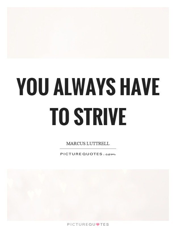 You always have to strive Picture Quote #1