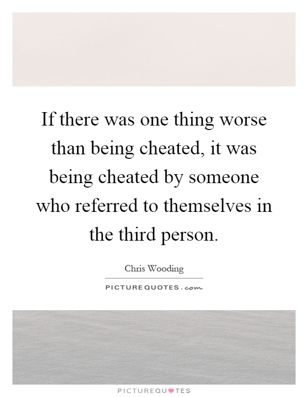 If there was one thing worse than being cheated, it was being cheated by someone who referred to themselves in the third person Picture Quote #1
