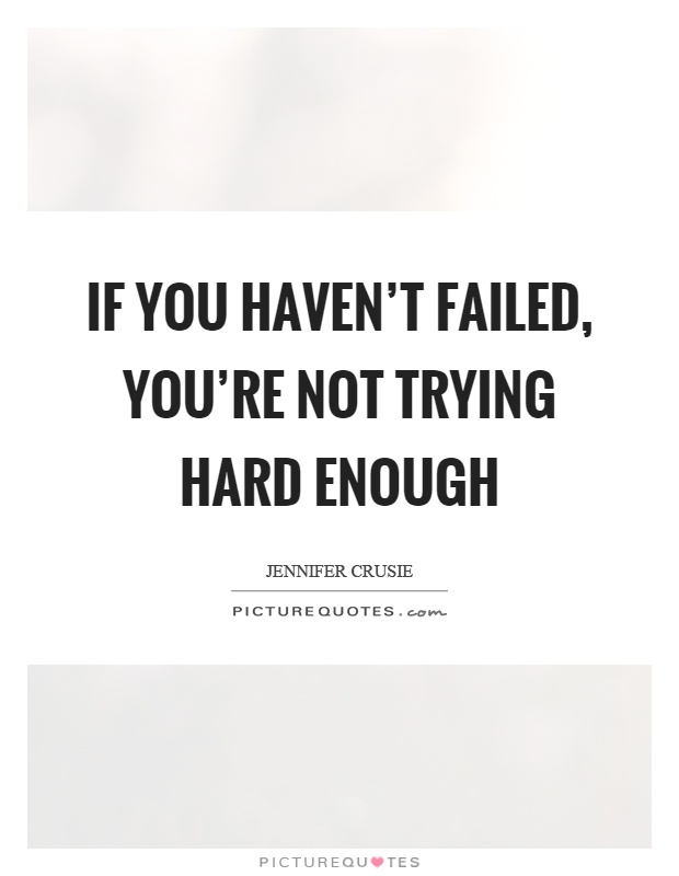 If you haven't failed, you're not trying hard enough Picture Quote #1