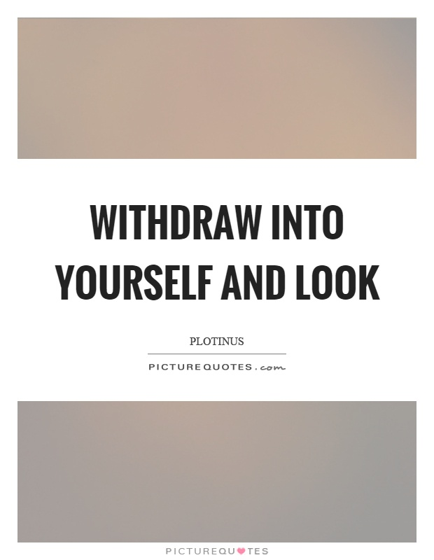 Withdraw into yourself and look Picture Quote #1