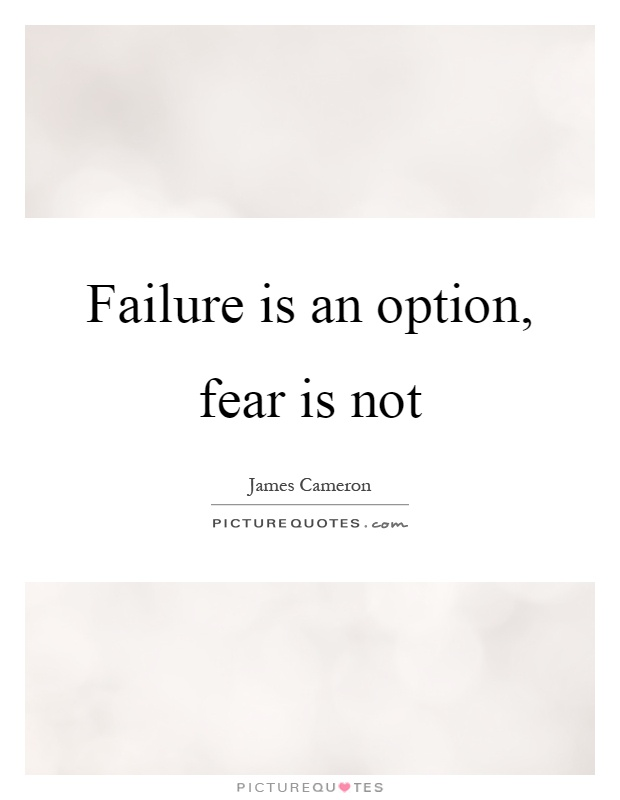 Failure is an option, fear is not Picture Quote #1