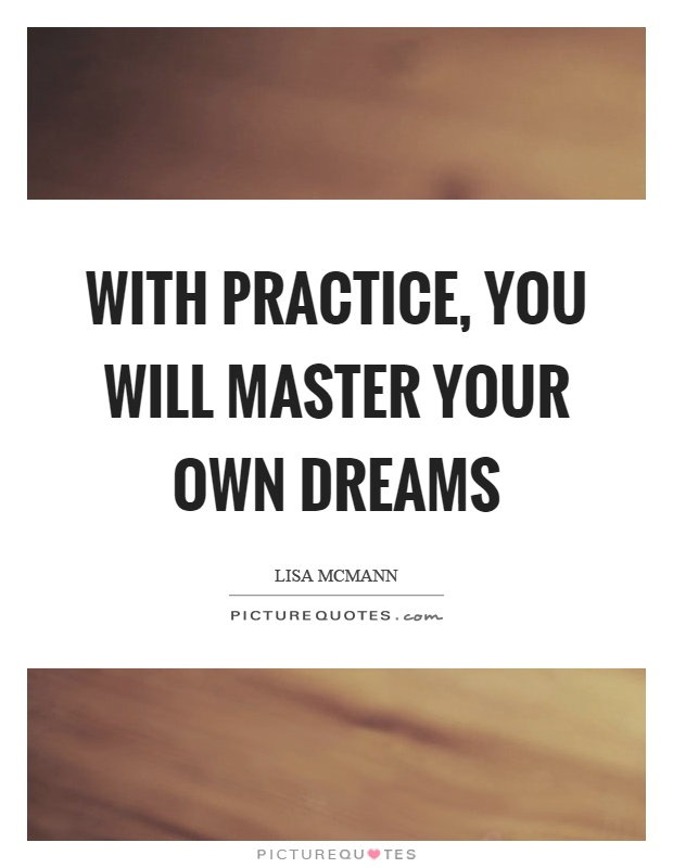 With practice, you will master your own dreams Picture Quote #1