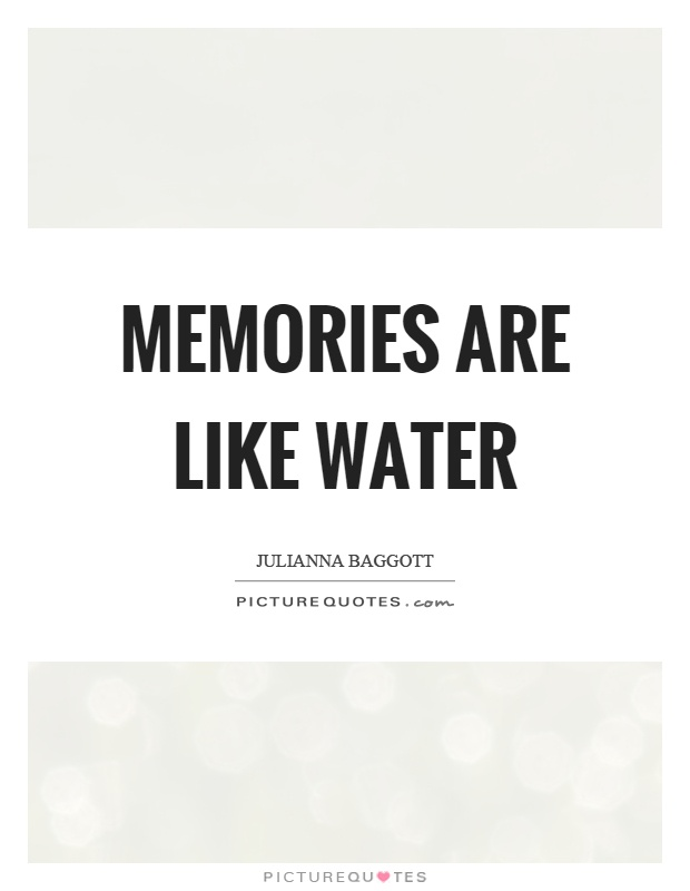 Memories are like water Picture Quote #1