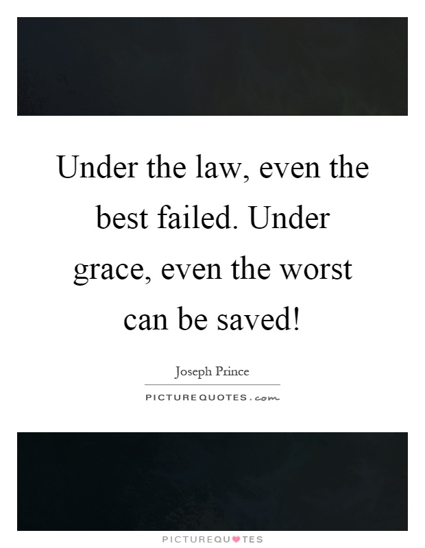 Under the law, even the best failed. Under grace, even the worst can be saved! Picture Quote #1