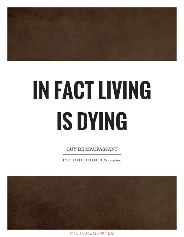 In fact living is dying Picture Quote #1