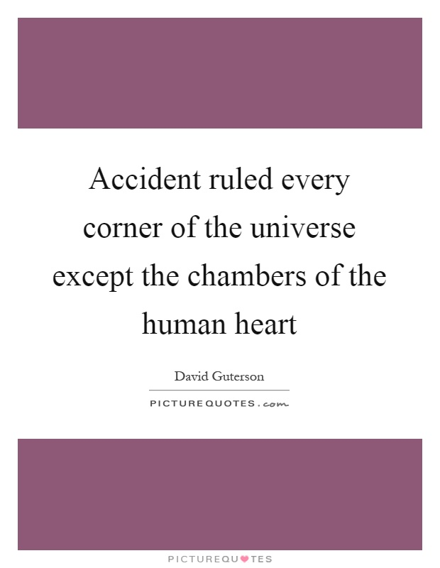 Accident ruled every corner of the universe except the chambers of the human heart Picture Quote #1