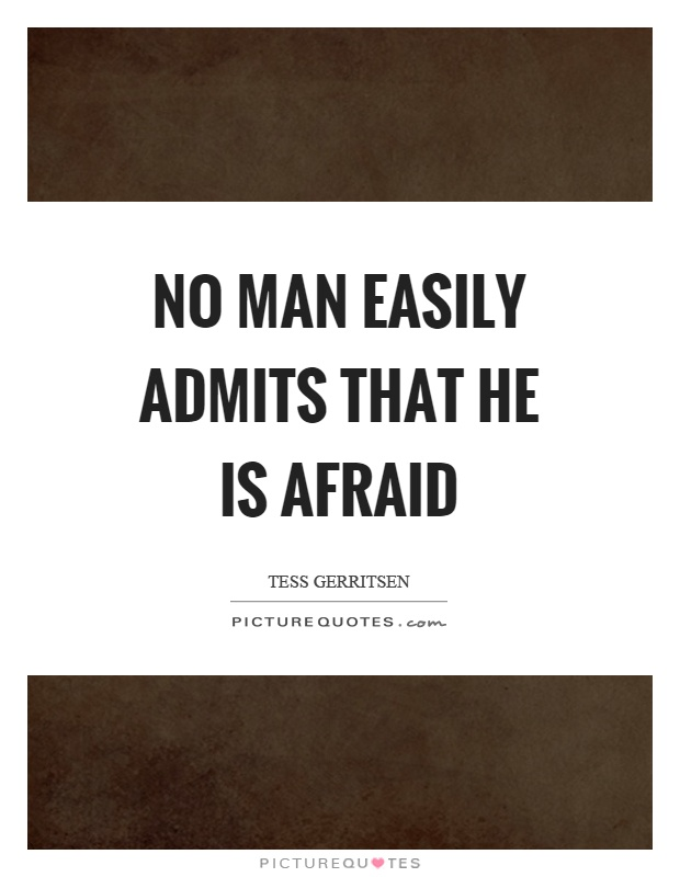 No man easily admits that he is afraid Picture Quote #1