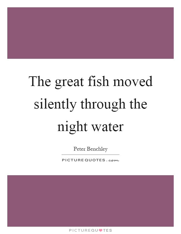 The great fish moved silently through the night water Picture Quote #1