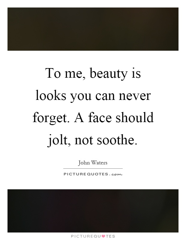To me, beauty is looks you can never forget. A face should jolt, not soothe Picture Quote #1