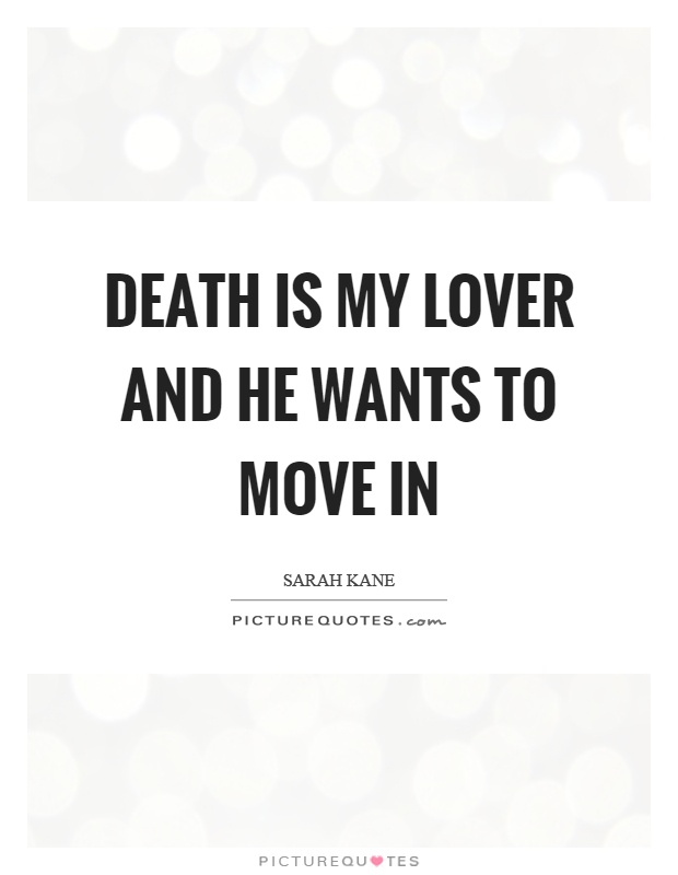Death is my lover and he wants to move in Picture Quote #1