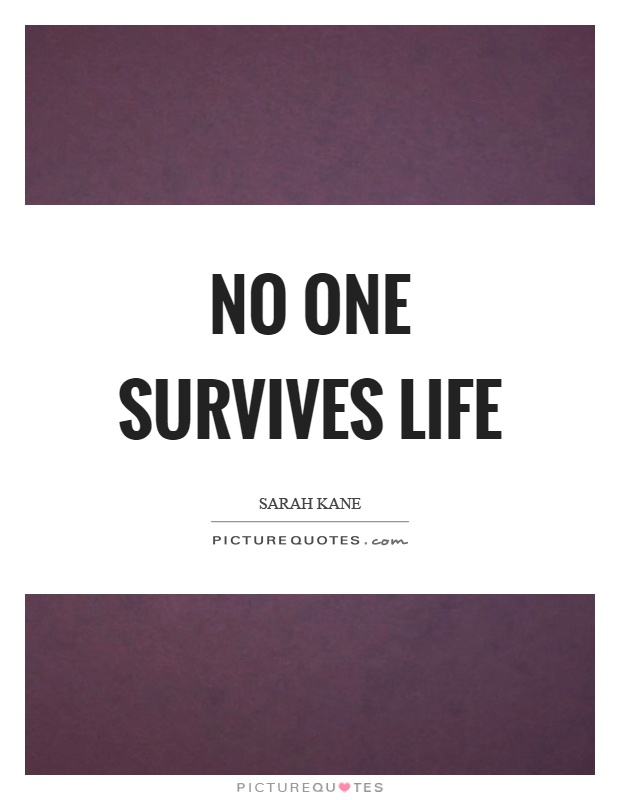 No one survives life Picture Quote #1
