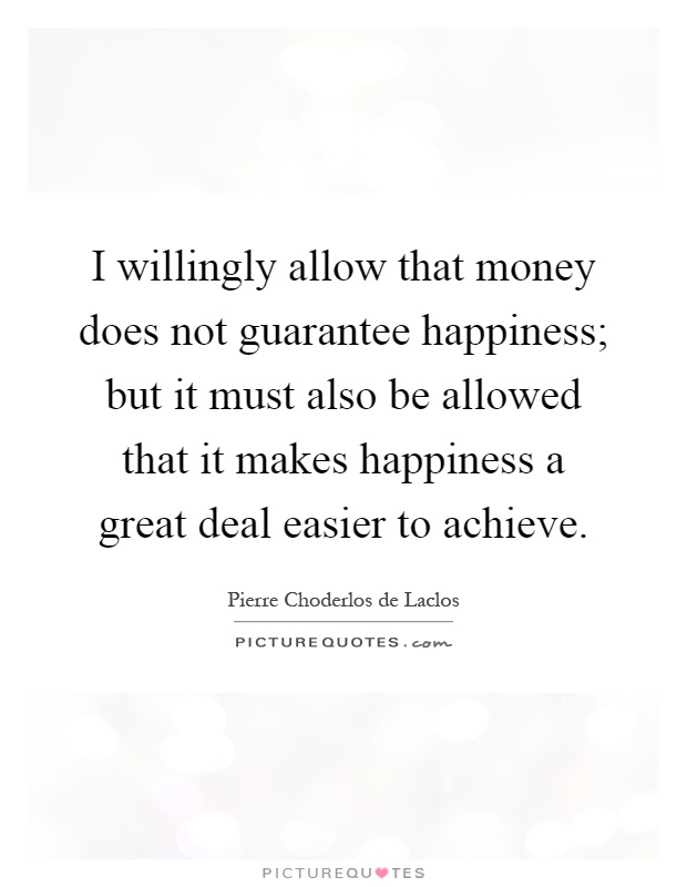 money does not guarantee happiness Wealthy and miserable: why being rich does not guarantee happiness money is not a factor in your value as a person 5 true, lasting happiness can't be bought with any amount of money i searched most of my adult life for the secret to happiness, and i found it.