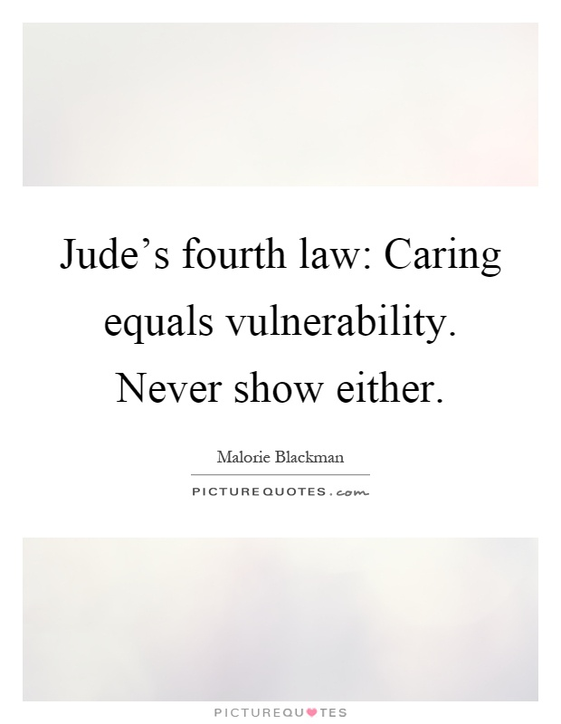 Jude's fourth law: Caring equals vulnerability. Never show either Picture Quote #1
