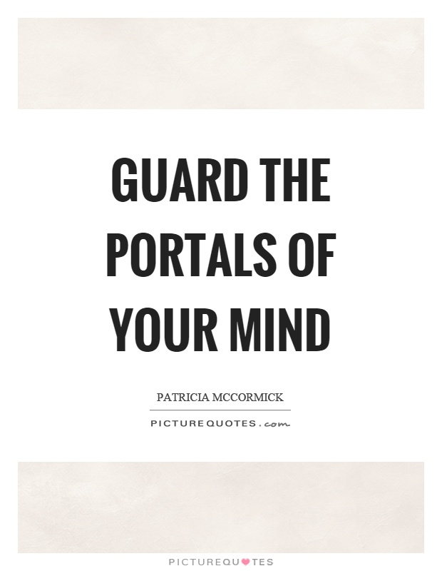 Guard the portals of your mind Picture Quote #1