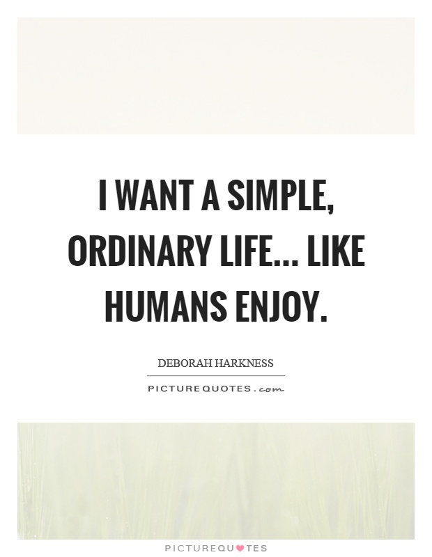 I want a simple, ordinary life... like humans enjoy Picture Quote #1