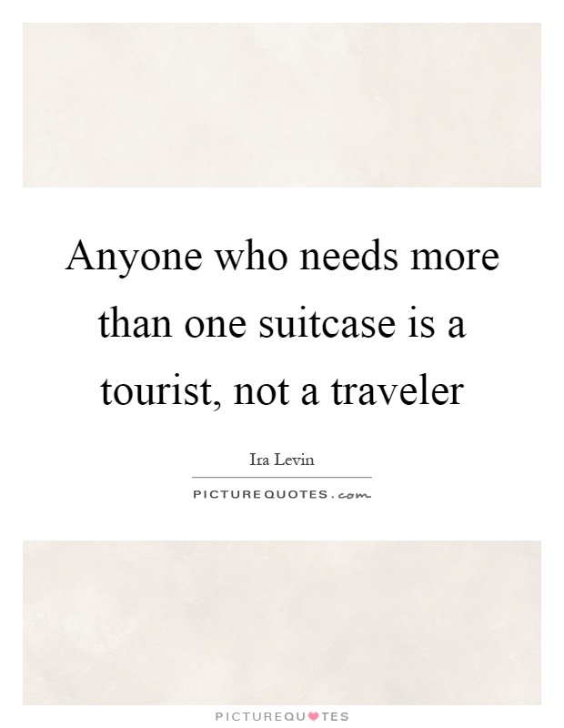 Anyone who needs more than one suitcase is a tourist, not a traveler Picture Quote #1