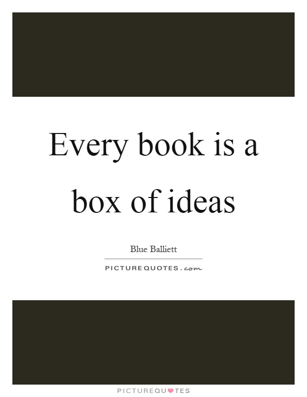 Every book is a box of ideas Picture Quote #1