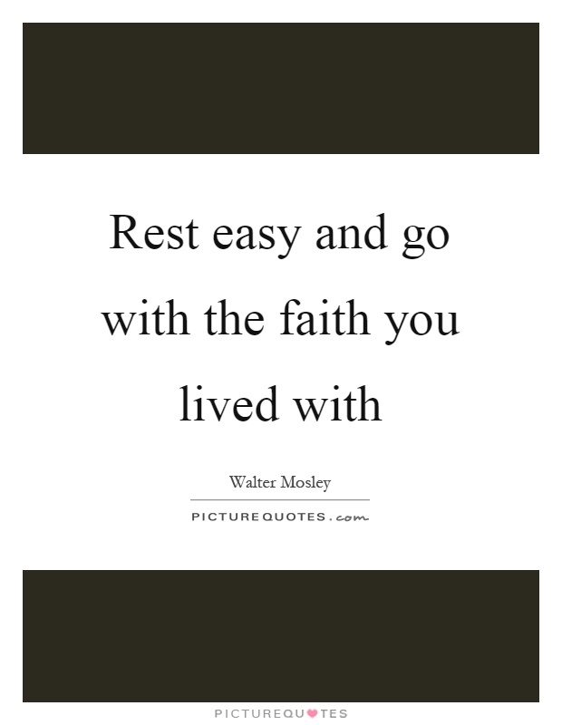 Rest easy and go with the faith you lived with Picture Quote #1