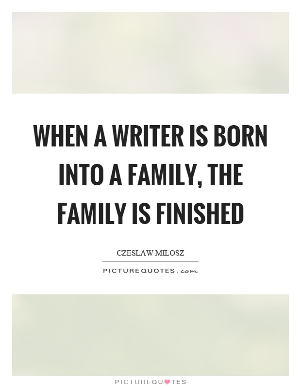 When a writer is born into a family, the family is finished Picture Quote #1