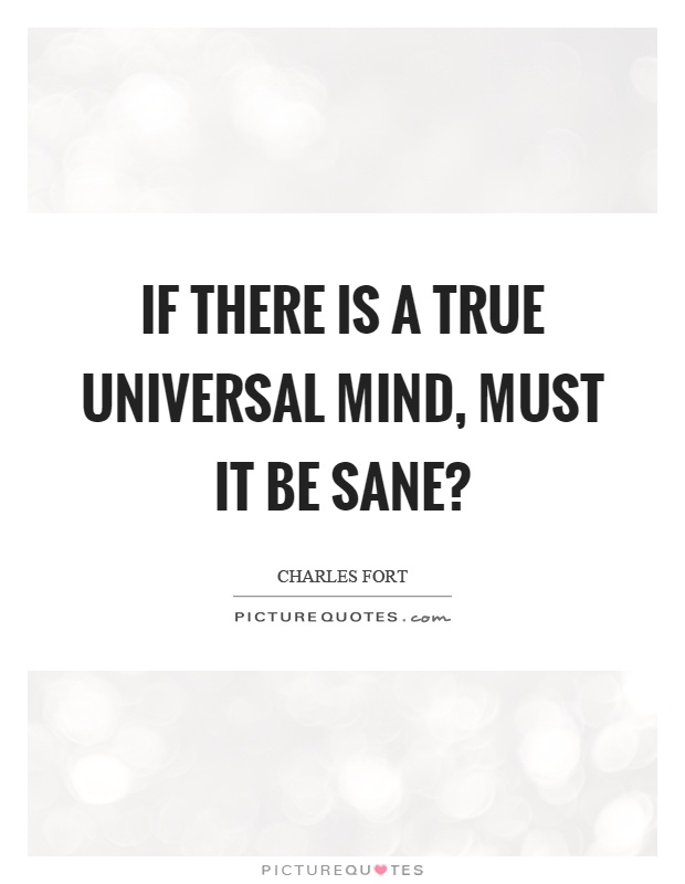 If there is a true universal mind, must it be sane? Picture Quote #1