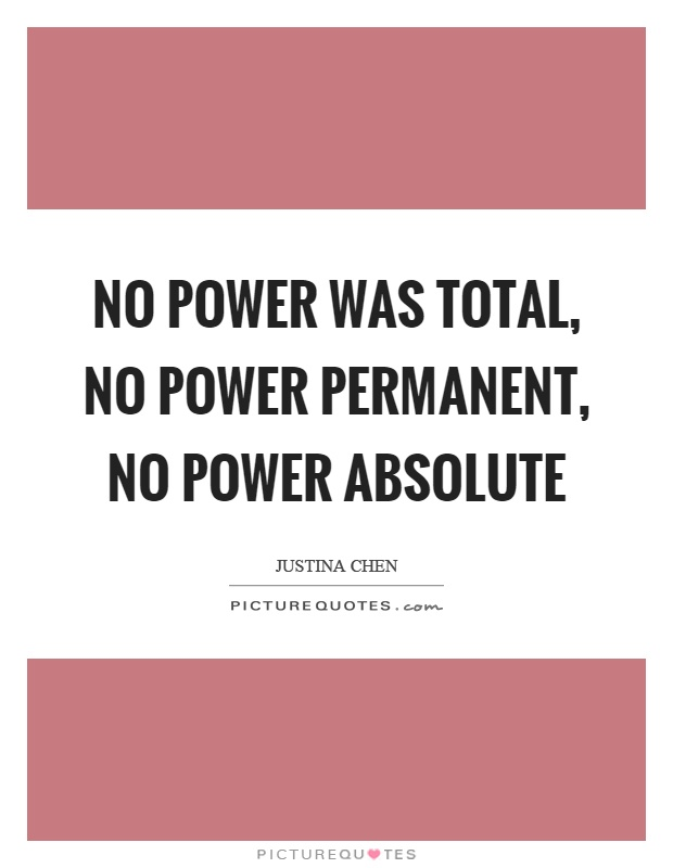 No power was total, no power permanent, no power absolute Picture Quote #1