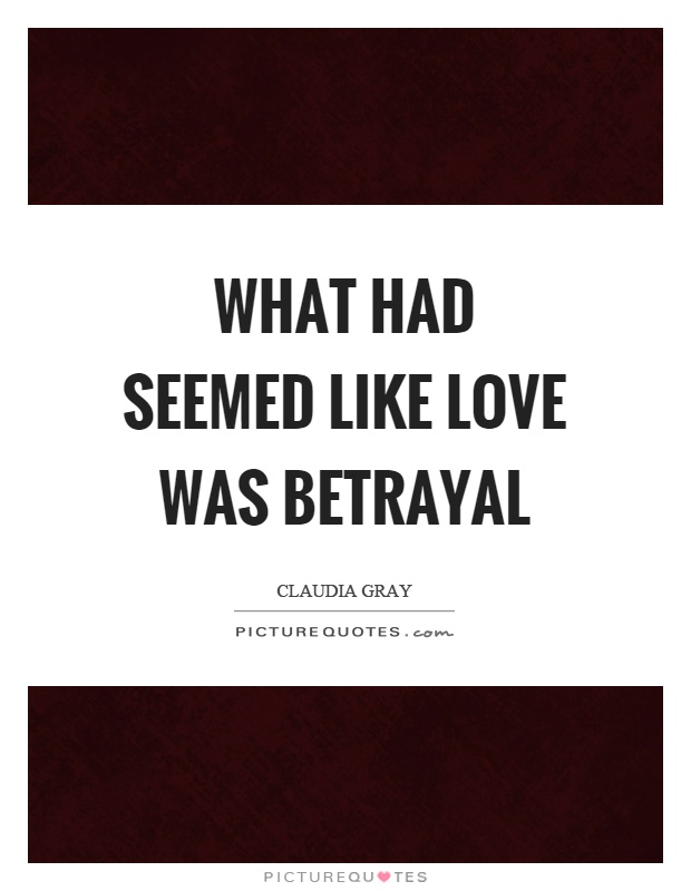 What had seemed like love was betrayal Picture Quote #1