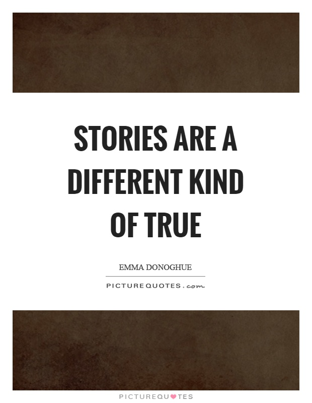 Stories are a different kind of true Picture Quote #1
