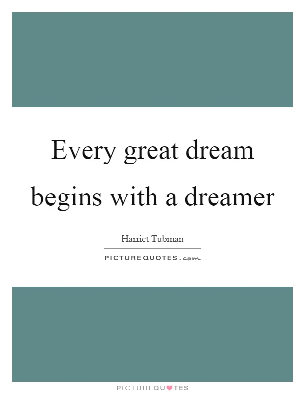 Every great dream begins with a dreamer Picture Quote #1