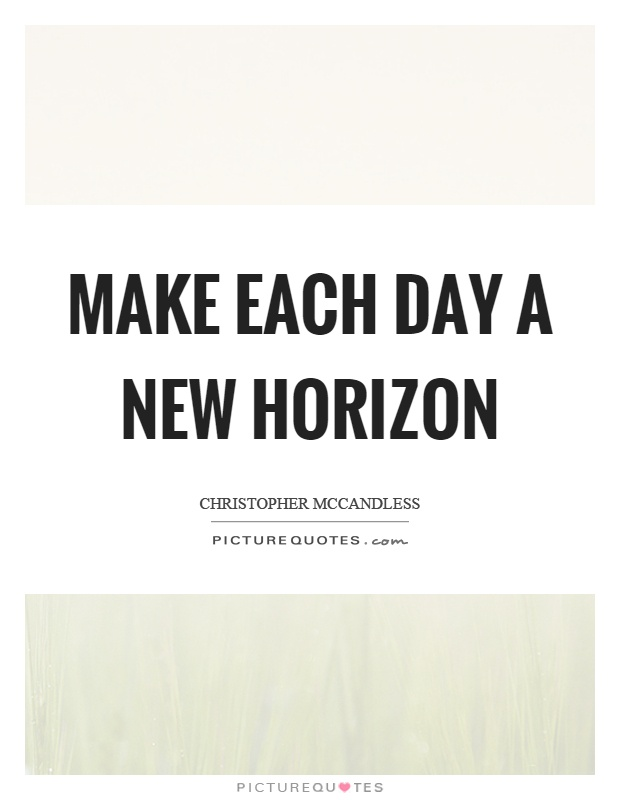 Make each day a new horizon Picture Quote #1