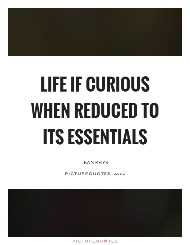 Life if curious when reduced to its essentials Picture Quote #1